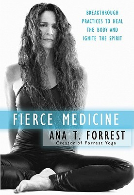 Fierce Medicine, by Ana Tiger Forrest